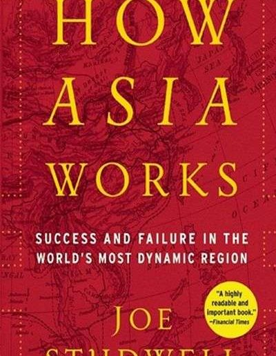 How Asia Works: Success and Failure in the World's Most Dynamic Region by Joe Studwell