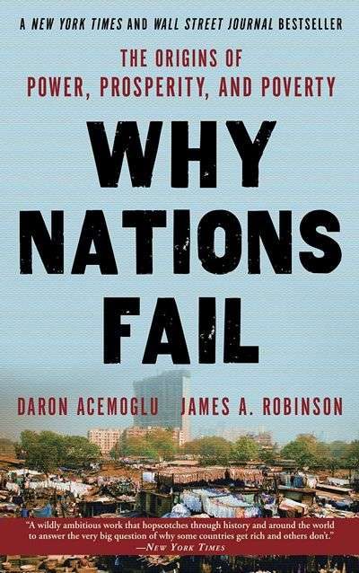 Why Nations Fail by Daron Acemoglu and James A. Robinson