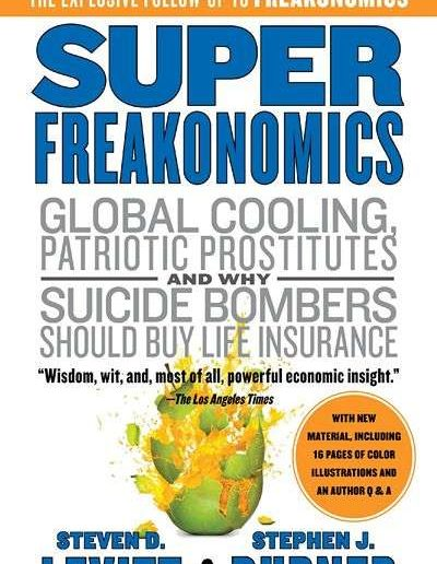 SuperFreakonomics: Global Cooling, Patriotic Prostitutes, and Why Suicide Bombers Should Buy Life Insurance by Steven Levitt and Stephen Dubner