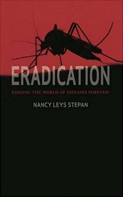 Eradication: Ridding the World of Diseases Forever? by Nancy Leys Stepan
