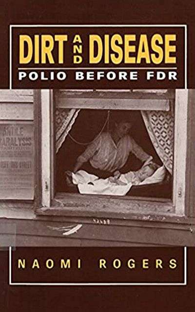 Dirt and Disease: Polio before FDR by Naomi Rogers