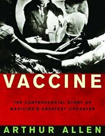 Vaccine: The Controversial Story of Medicine's Greatest Lifesaver by Arthur Allen