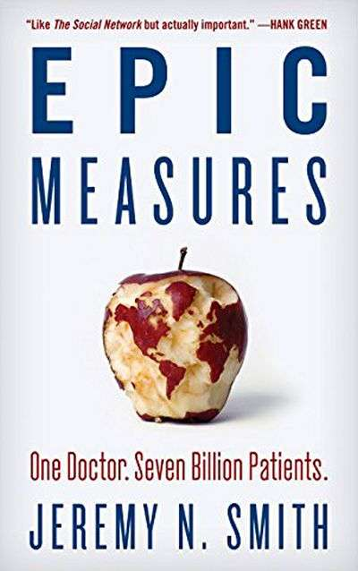 Epic Measures: One Doctor. Seven Billion Patients by Jeremy Smith