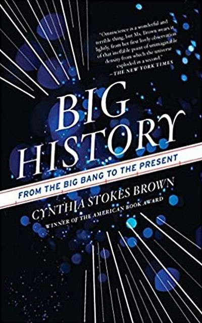 Big History: From the Big Bang to the Present by Cynthia Brown