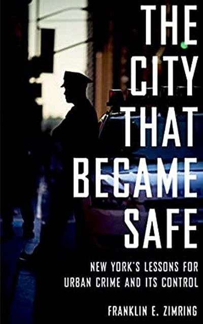 The City that Became Safe: New York's Lessons for Urban Crime and Its Control by Franklin Zimring