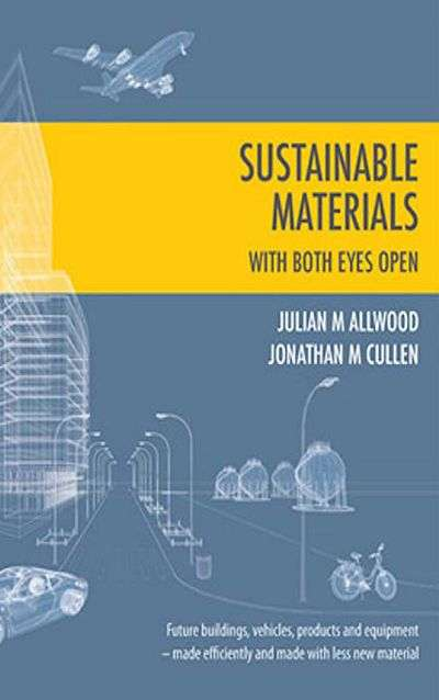 Sustainable Materials with both Eyes Open by Julian M. Allwood and Jonathan M. Cullen