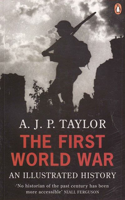 The First World War: An Illustrated History by Taylor