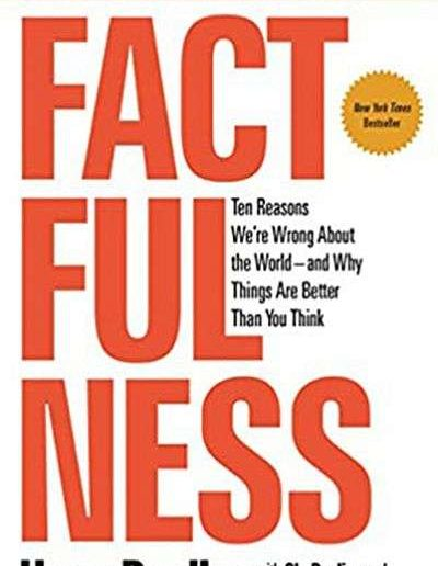 Factfulness: Ten Reasons We're Wrong About the World—and Why Things Are Better than You Think by Hans Rosling, Anna Rosling Rönnlund, and Ola Rosling