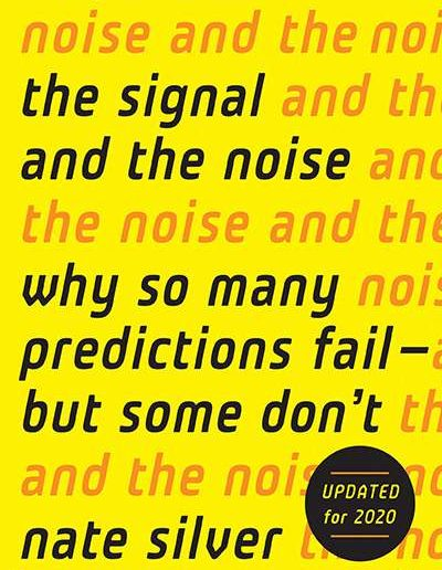 The Signal and the Noise: Why So Many Predictions Fail—but Some Don't by Nate Silver