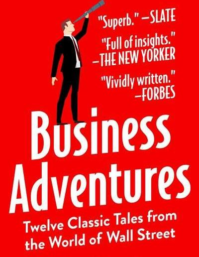 Business Adventures: Twelve Classic Tales from the World of Wall Street by John Brooks