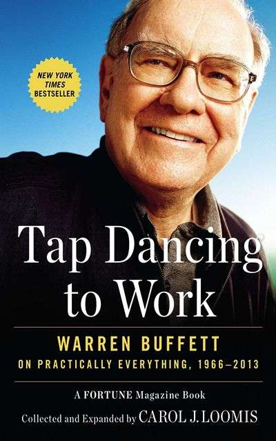 Tap Dancing to Work: Warren Buffett on Practically Everything by Carol J. Loomis