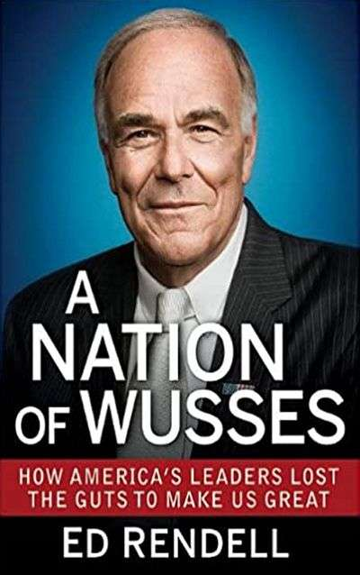 A Nation of Wusses: How America's Leaders Lost the Guts to Make Us Great by Ed Rendell
