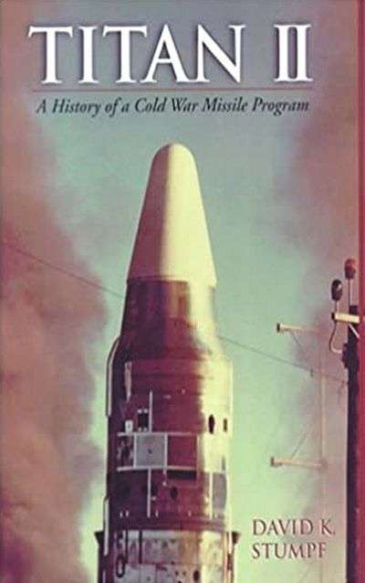 Titan II: A History of a Cold War Missile Program by David K. Stumpf