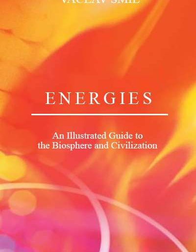 Energies: An Illustrated Guide to the Biosphere and Civilization by Vaclav Smil