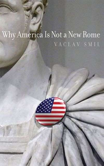 Why America is Not a New Rome by Vaclav Smil