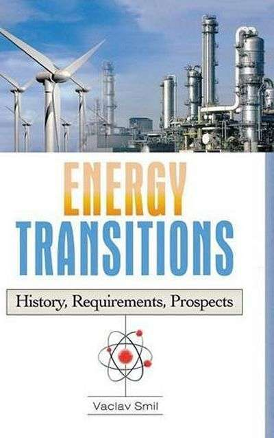 Energy Transitions: History, Requirements, Prospects by Vaclav Smil