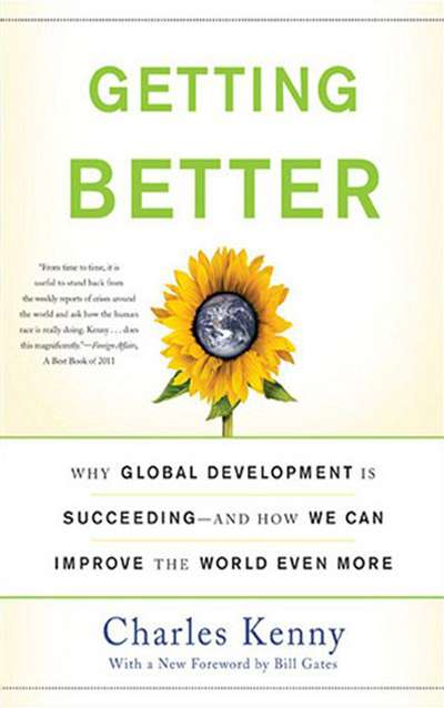 Getting Better: Why Global Development is Succeeding—and How We Can Improve the World Even More by Charles Kenny