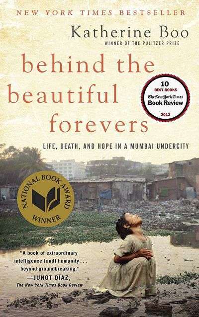 Behind the Beautiful Forevers: Life, Death, and Hope in a Mumbai Undercity by Katherine Boo