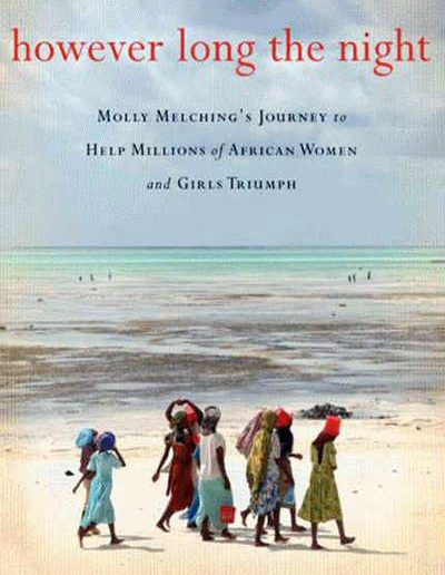 However Long the Night: Molly Melching's Journey to Help Millions of African Women and Girls Triumph by Aimee Molloy