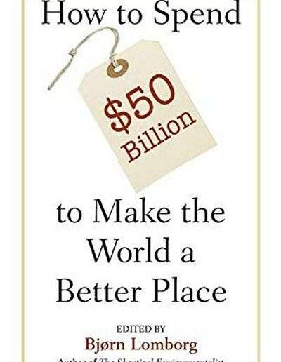How to Spend $50 Billion to Make the World a Better Place by Bjørn Lomborg