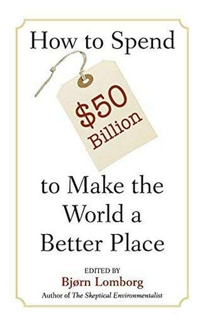 How to Spend $50 Billion to Make the World a Better Place by Bj?rn Lomborg