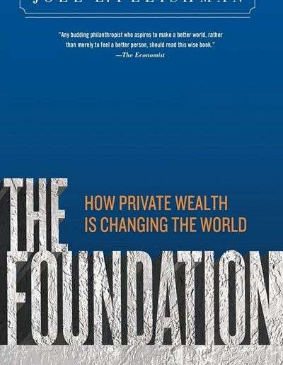 The Foundation: How Private Wealth Is Changing the World by Joel L. Fleishman