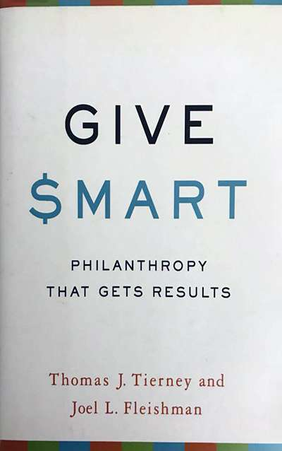 Give Smart: Philanthropy that Gets Results by Thomas J. Tierney and Joel L. Fleishman