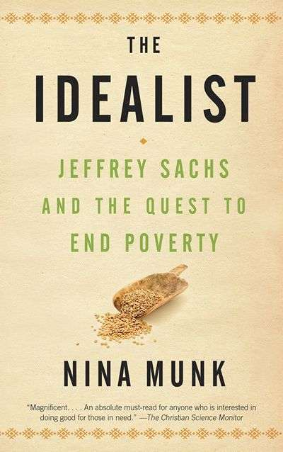 The Idealist: Jeffrey Sachs and the Quest to End Poverty by Nina Munk