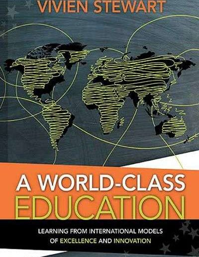 A World-Class Education: Learning from International Models of Excellence and Innovation by Vivien Stewart