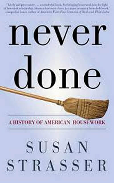 Never Done: A History of American Housework by Susan Strasser
