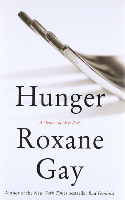 Hunger - A Memoir of (My) Body by Roxane Gay