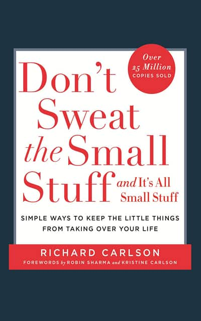 Don't Sweat The Small Stuff by Dr. Richard Carlson
