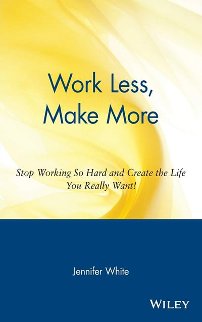 Work Less, Make More by Jennifer While
