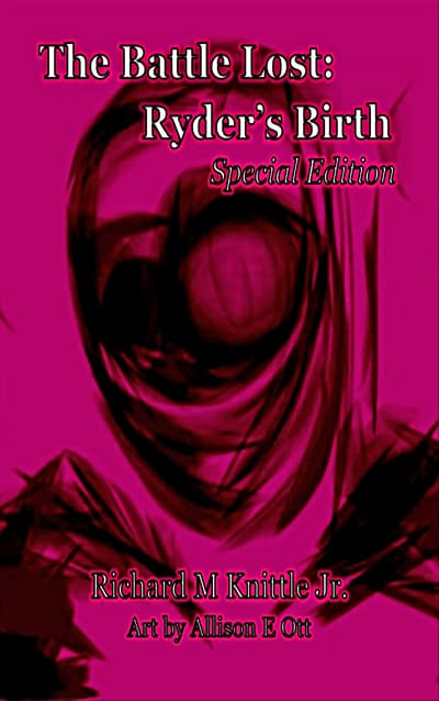 The Battle Lost: Ryder's Birth by Richard M. Knittle Jr.