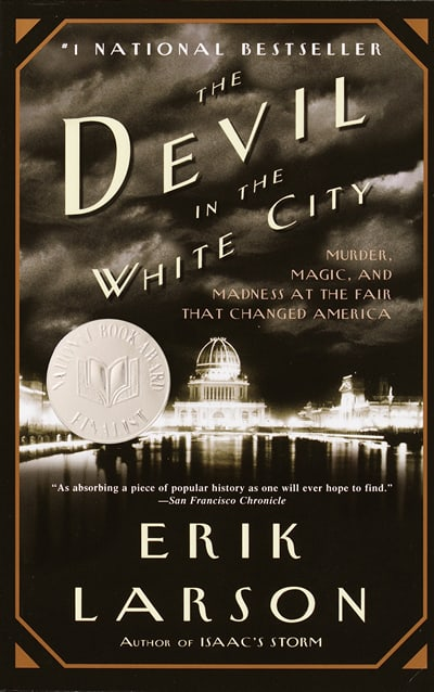 The Devil in the White City: Murder, Magic, and Madness at the Fair That Changed America (2003) by Erik Larson