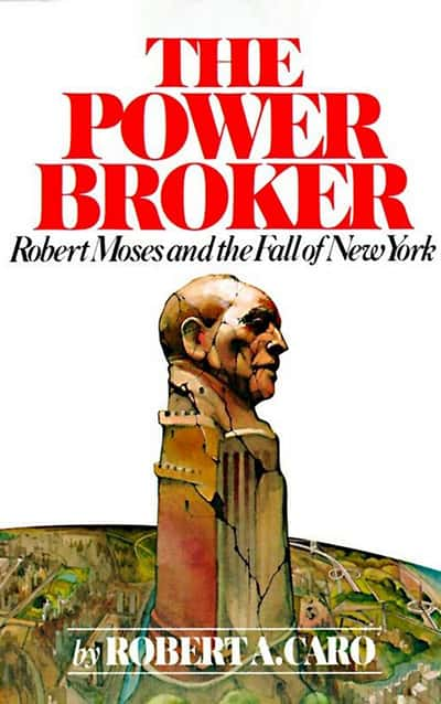 The Power Broker: Robert Moses and the Fall of New York (1975) by Robert A. Caro