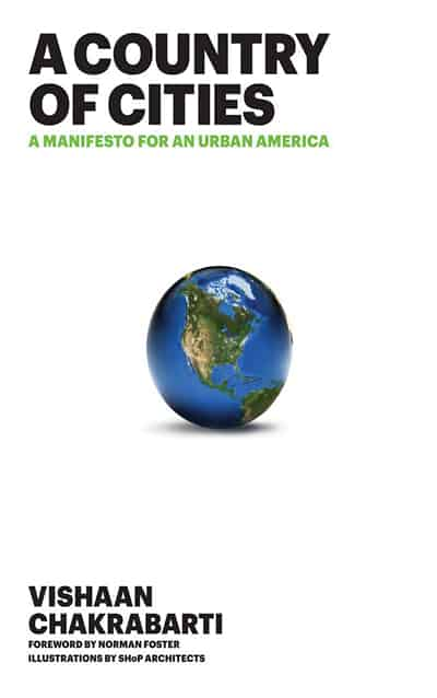 A Country of Cities: A Manifesto for an Urban America (2013) by Vishaan Chakrabarti