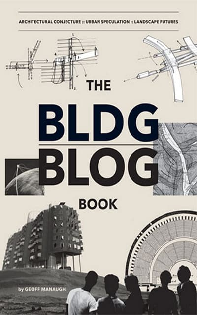 The BLDGBLOG Book: Architectural Conjecture, Urban Speculation, Landscape Futures (2009) by Geoff Manaugh