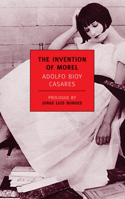 The Invention of Morel by Bioy Casares