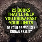 23 Books That Will Help You Grow Past Your Limits of Your Previously Known Reality