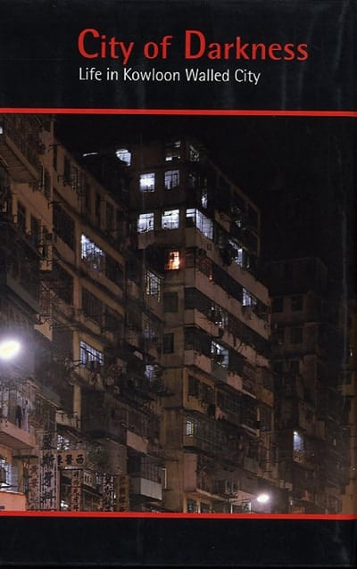 City of Darkness: Life In Kowloon Walled City by Greg Girard