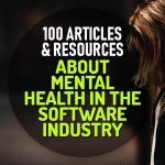 100 Apps, Articles, Books, Podcasts and Talks About Mental Health in the Software Industry