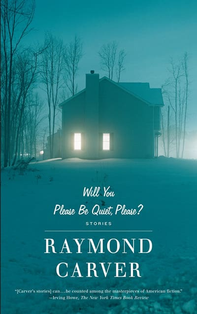 Will You Please Be Quiet? Please by Raymond Carver