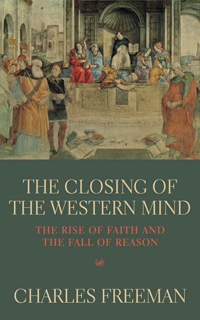 The Closing of the Western Mind by C. Freeman