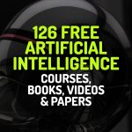 126 Free Artificial Intelligence (AI) Courses, Ebooks, Videos and Papers